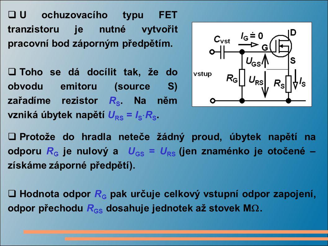 U ochuzovacího typu FET tranzistoru je nutné vytvořit pracovní bod záporným předpětím.