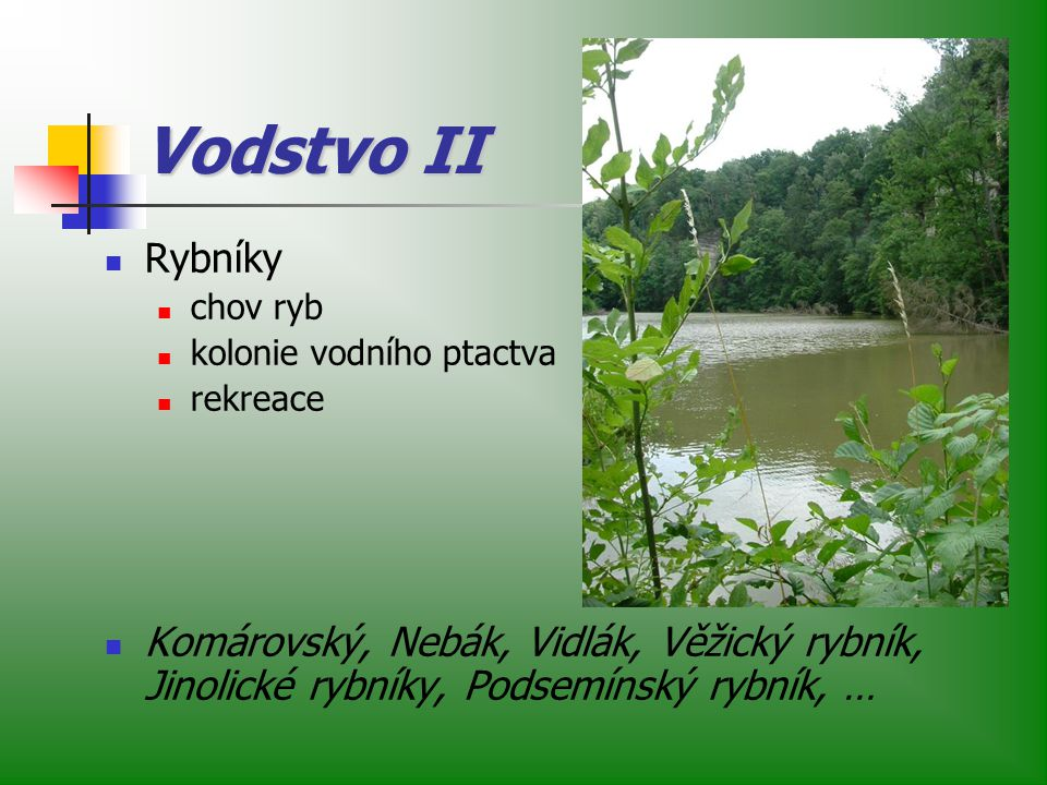 Vodstvo II Rybníky. chov ryb. kolonie vodního ptactva. rekreace.