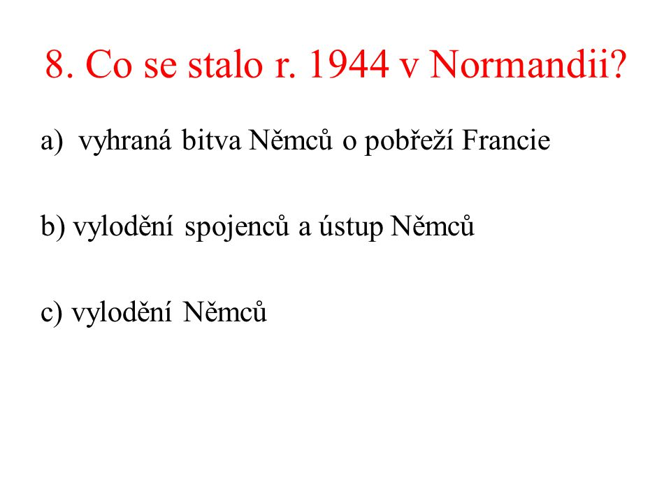 8. Co se stalo r. 1944 v Normandii