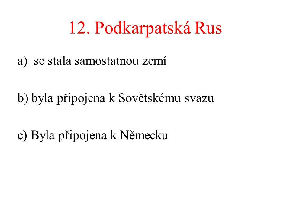 12. Podkarpatská Rus se stala samostatnou zemí