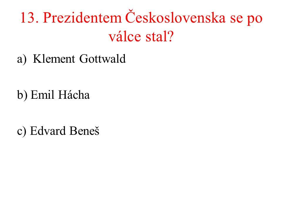 13. Prezidentem Československa se po válce stal
