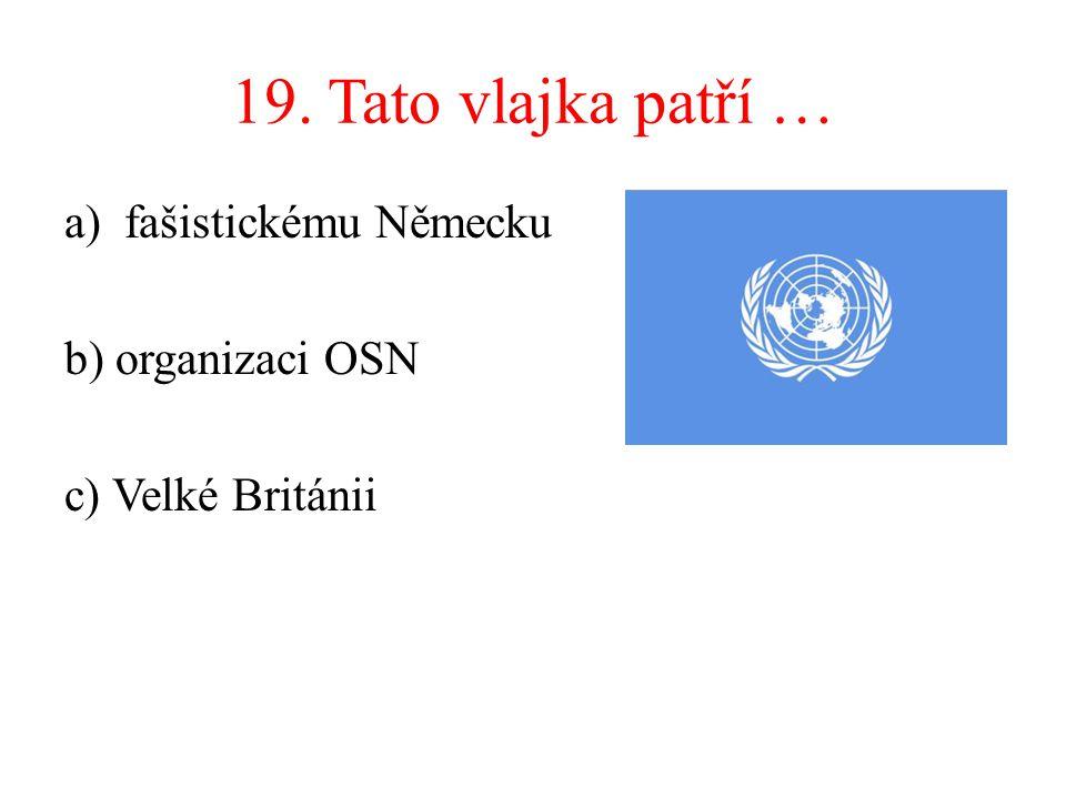 19. Tato vlajka patří … fašistickému Německu b) organizaci OSN