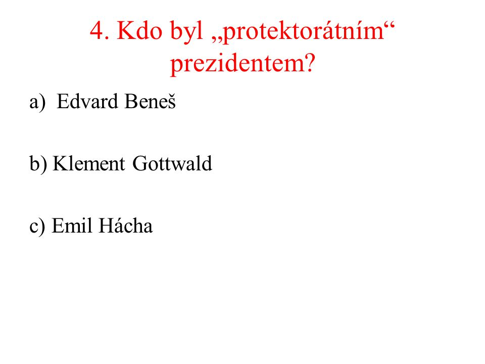 """4. Kdo byl """"protektorátním prezidentem"""