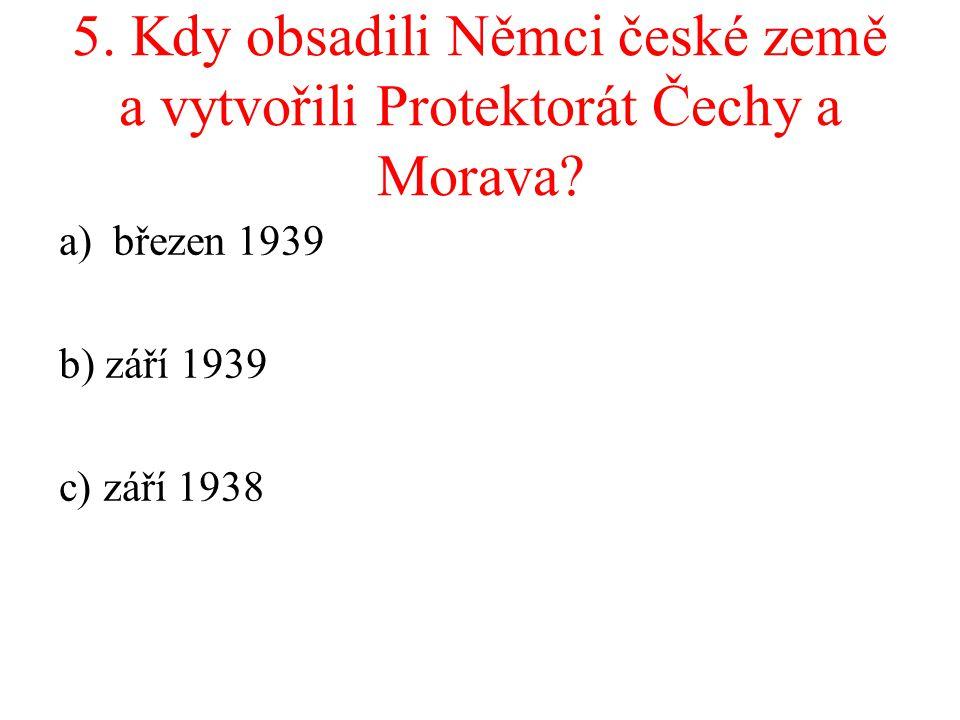 5. Kdy obsadili Němci české země a vytvořili Protektorát Čechy a Morava