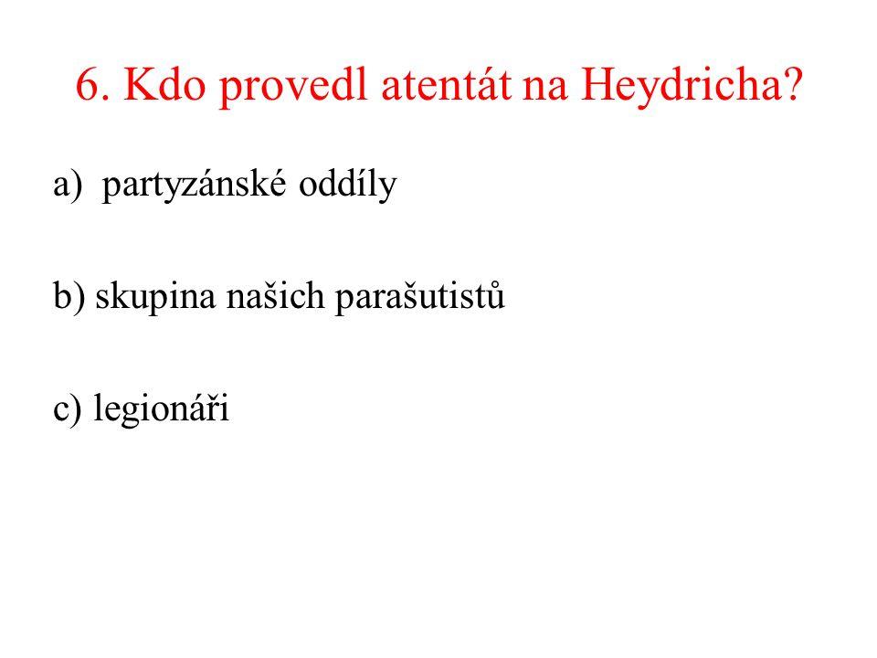 6. Kdo provedl atentát na Heydricha