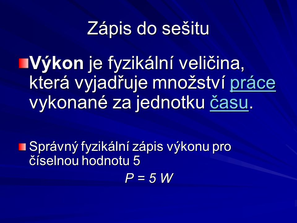 Zápis do sešitu Výkon je fyzikální veličina, která vyjadřuje množství práce vykonané za jednotku času.