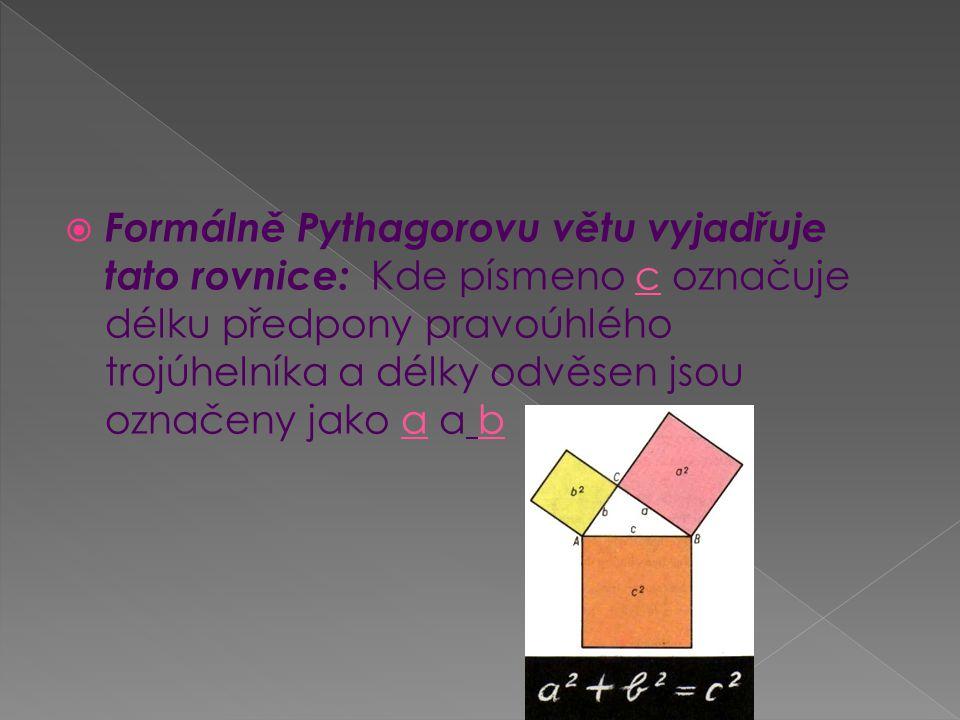 Formálně Pythagorovu větu vyjadřuje tato rovnice: Kde písmeno c označuje délku předpony pravoúhlého trojúhelníka a délky odvěsen jsou označeny jako a a b