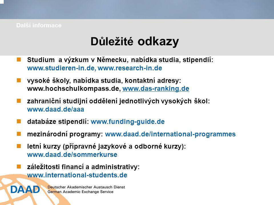 Další informace Důležité odkazy. Studium a výzkum v Německu, nabídka studia, stipendií: www.studieren-in.de, www.research-in.de.