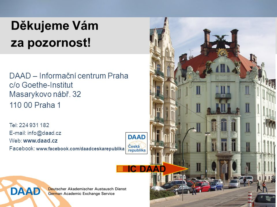 Děkujeme Vám za pozornost! IC DAAD DAAD – Informační centrum Praha