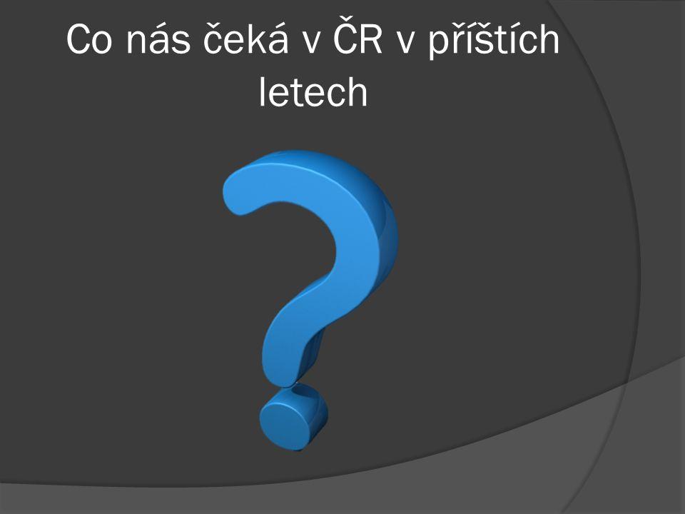 Co nás čeká v ČR v příštích letech