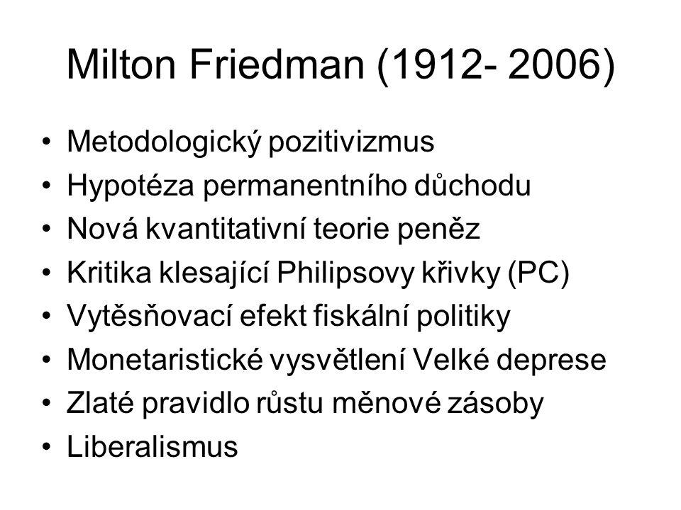 Milton Friedman (1912- 2006) Metodologický pozitivizmus