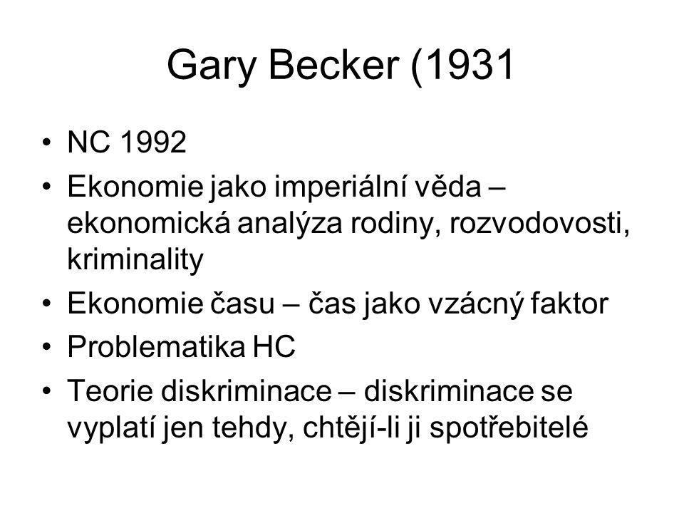 Gary Becker (1931 NC 1992. Ekonomie jako imperiální věda – ekonomická analýza rodiny, rozvodovosti, kriminality.
