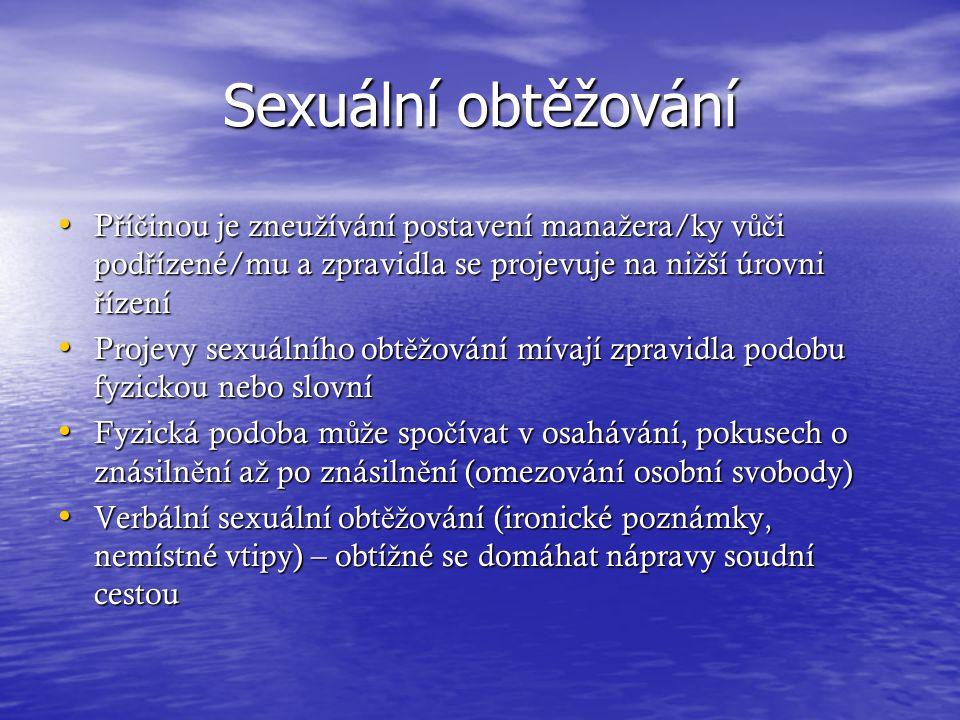 Sexuální obtěžování Příčinou je zneužívání postavení manažera/ky vůči podřízené/mu a zpravidla se projevuje na nižší úrovni řízení.