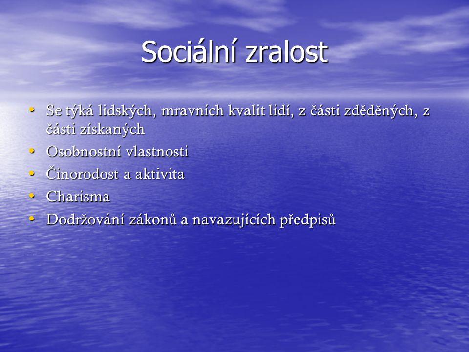 Sociální zralost Se týká lidských, mravních kvalit lidí, z části zděděných, z části získaných. Osobnostní vlastnosti.