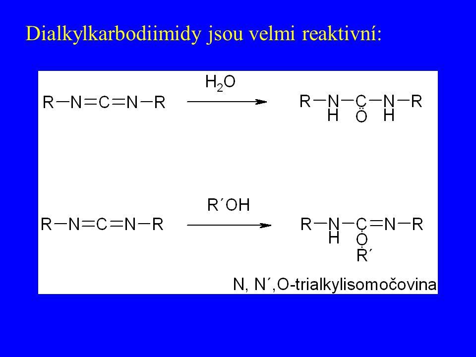 Dialkylkarbodiimidy jsou velmi reaktivní: