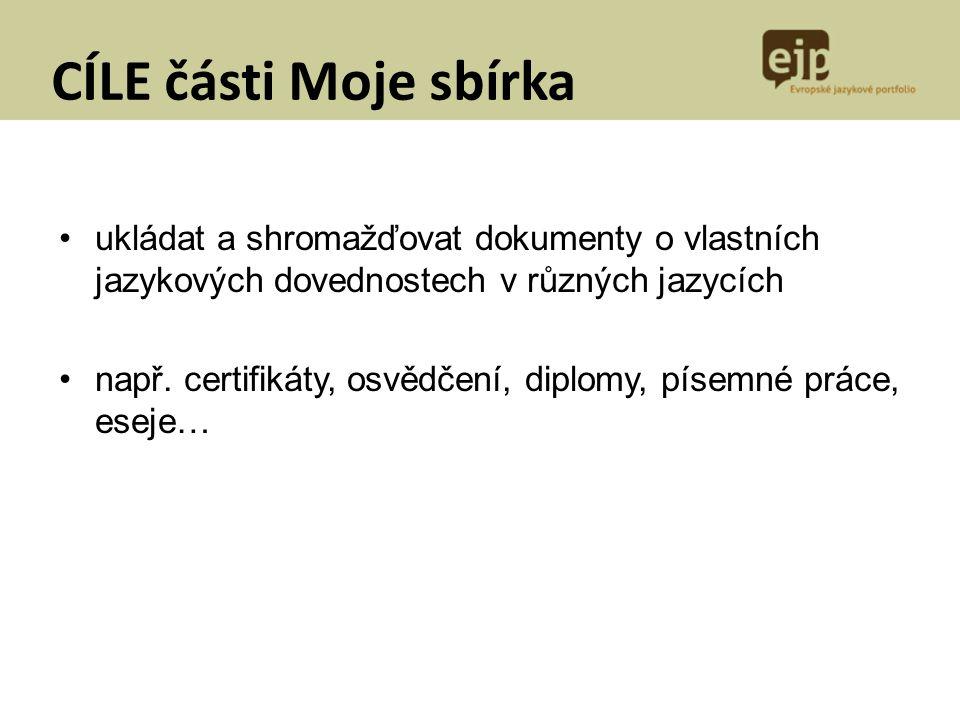 CÍLE části Moje sbírka ukládat a shromažďovat dokumenty o vlastních jazykových dovednostech v různých jazycích.