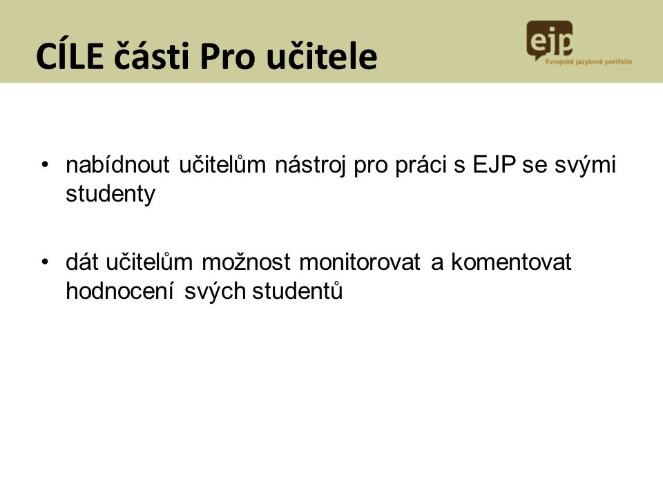 CÍLE části Pro učitele nabídnout učitelům nástroj pro práci s EJP se svými studenty.