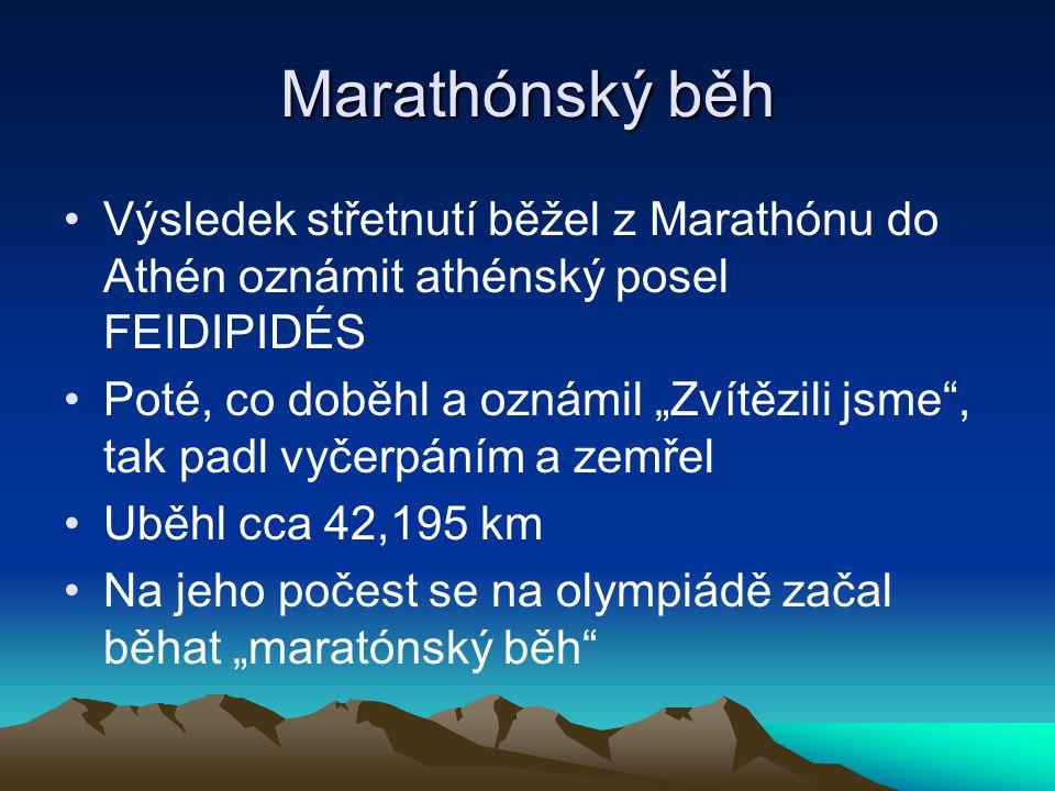 Marathónský běh Výsledek střetnutí běžel z Marathónu do Athén oznámit athénský posel FEIDIPIDÉS.