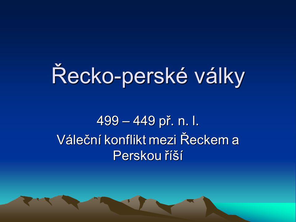 499 – 449 př. n. l. Váleční konflikt mezi Řeckem a Perskou říší