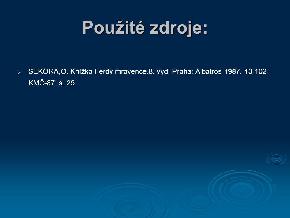 Použité zdroje: SEKORA,O. Knížka Ferdy mravence.8. vyd. Praha: Albatros 1987. 13-102-KMČ-87. s. 25