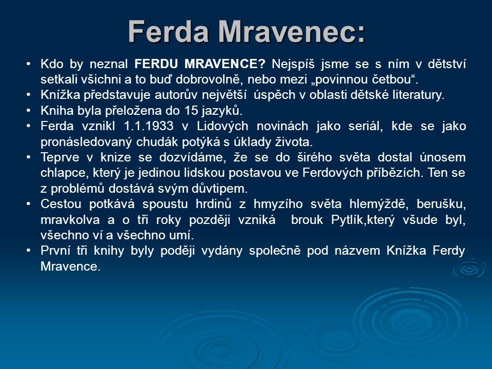 """Ferda Mravenec: Kdo by neznal FERDU MRAVENCE Nejspíš jsme se s ním v dětství setkali všichni a to buď dobrovolně, nebo mezi """"povinnou četbou ."""