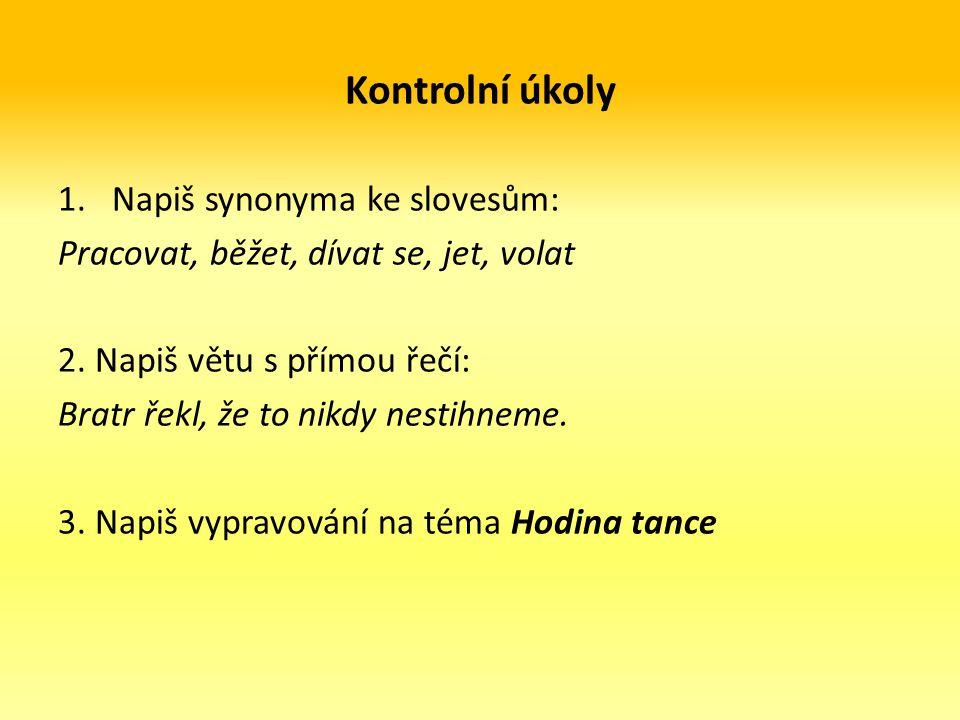 Kontrolní úkoly Napiš synonyma ke slovesům: