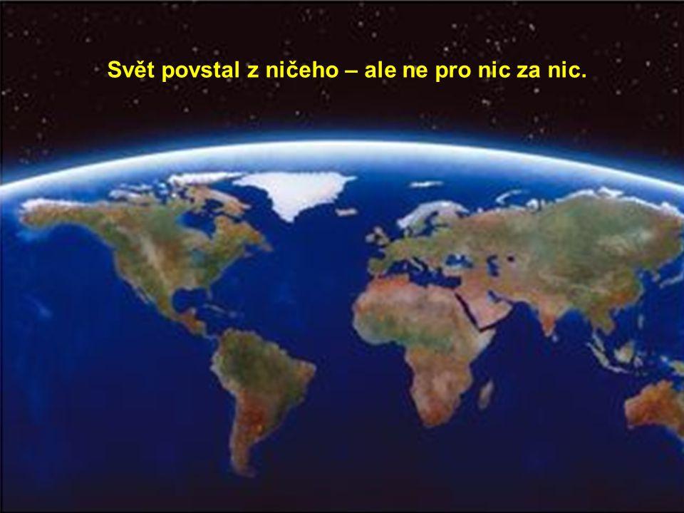 Svět povstal z ničeho – ale ne pro nic za nic.
