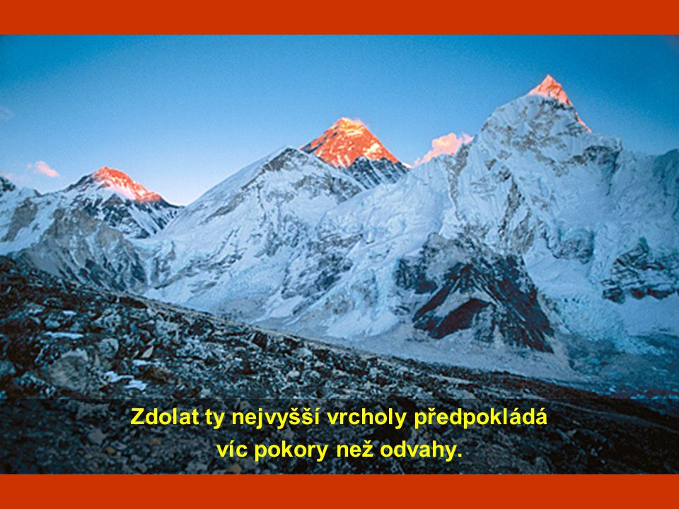 Zdolat ty nejvyšší vrcholy předpokládá víc pokory než odvahy.