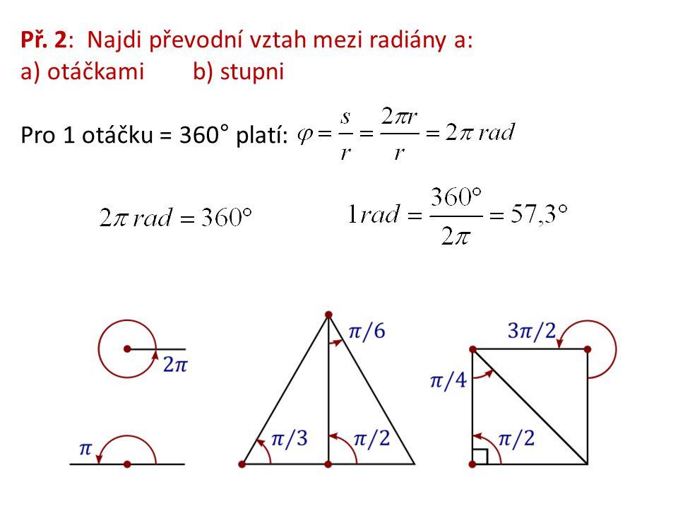 Př. 2: Najdi převodní vztah mezi radiány a:
