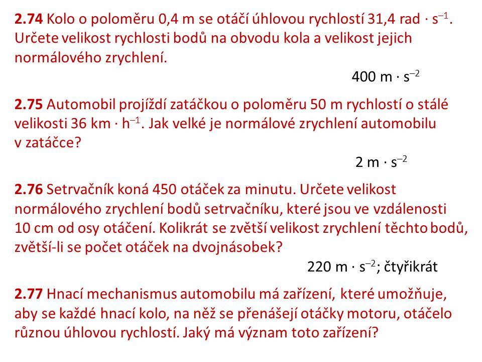 2. 74 Kolo o poloměru 0,4 m se otáčí úhlovou rychlostí 31,4 rad ∙ s–1