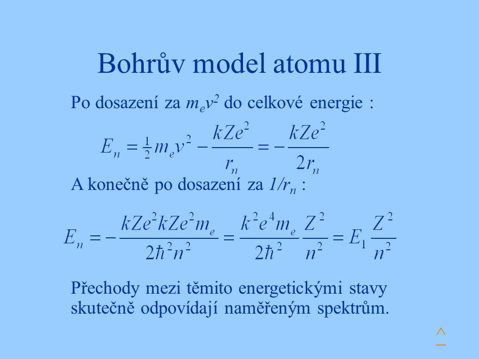 Bohrův model atomu III ^ Po dosazení za mev2 do celkové energie :