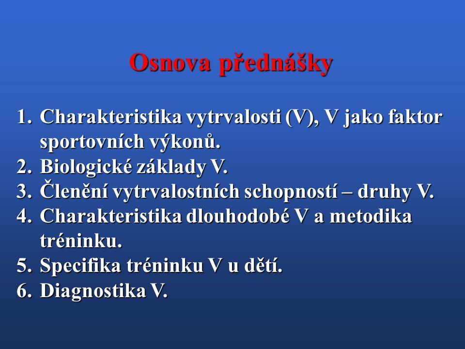 Osnova přednášky Charakteristika vytrvalosti (V), V jako faktor sportovních výkonů. Biologické základy V.