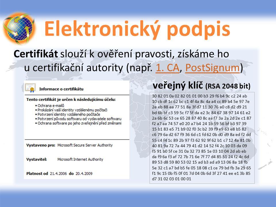 Elektronický podpis Certifikát slouží k ověření pravosti, získáme ho u certifikační autority (např. 1. CA, PostSignum)