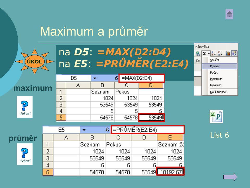 Maximum a průměr na D5: =MAX(D2:D4) na E5: =PRŮMĚR(E2:E4) maximum