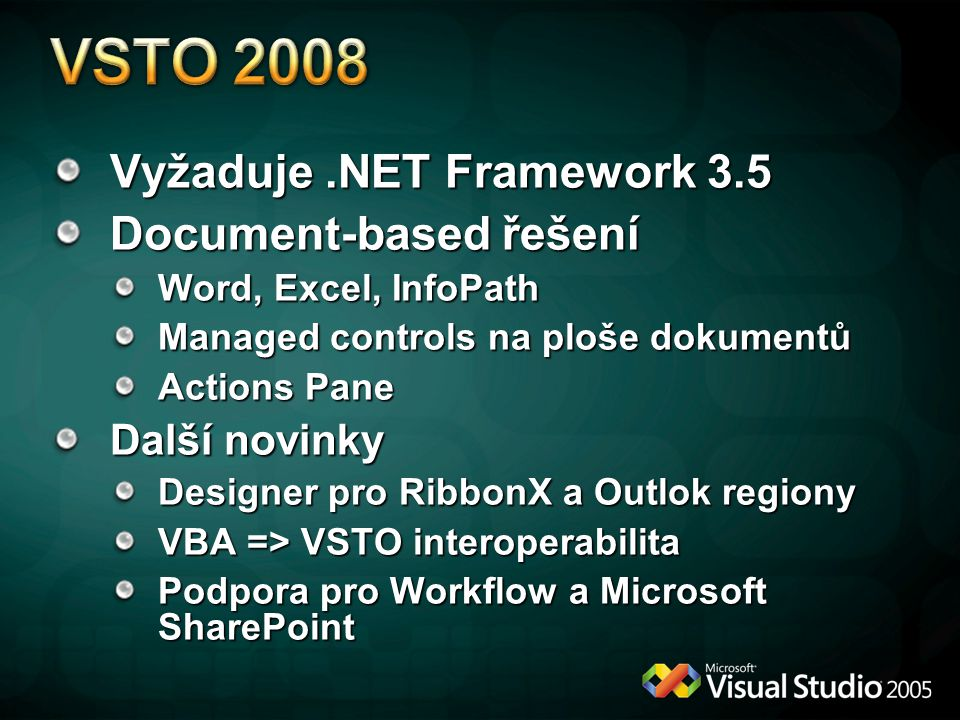 VSTO 2008 Vyžaduje .NET Framework 3.5 Document-based řešení