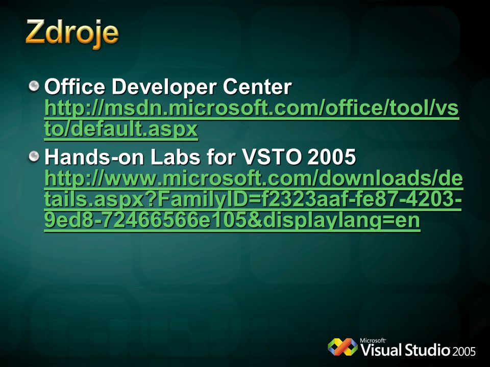 Zdroje Office Developer Center http://msdn.microsoft.com/office/tool/vsto/default.aspx.
