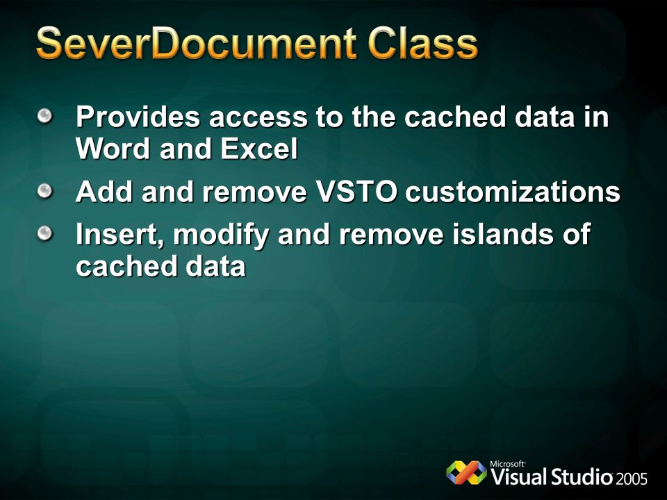 4/13/2017 9:38 AM SeverDocument Class. Provides access to the cached data in Word and Excel. Add and remove VSTO customizations.