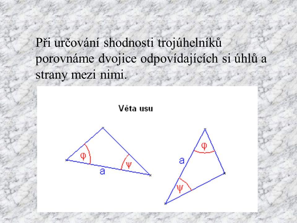 Při určování shodnosti trojúhelníků porovnáme dvojice odpovídajících si úhlů a strany mezi nimi.