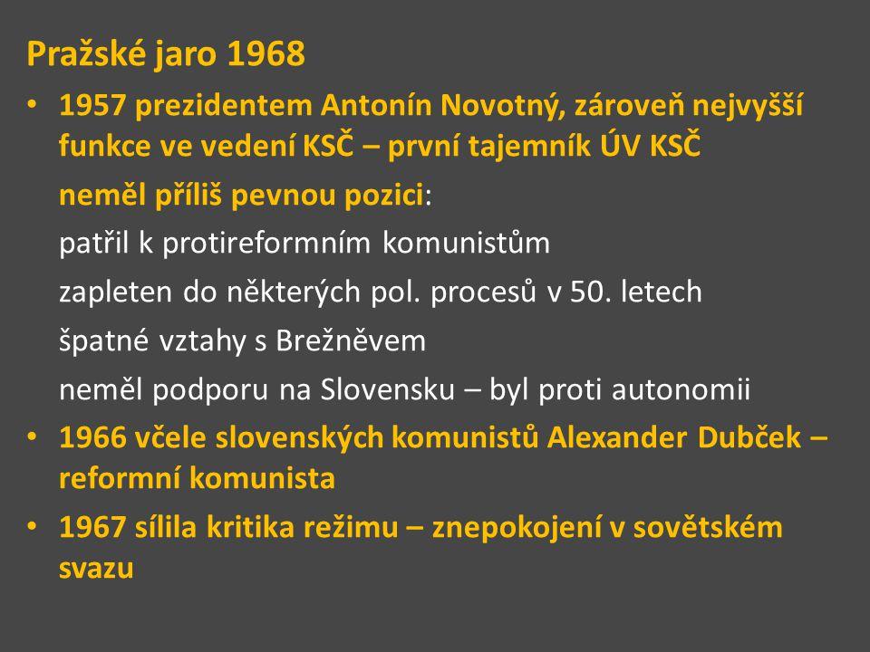 Pražské jaro 1968 1957 prezidentem Antonín Novotný, zároveň nejvyšší funkce ve vedení KSČ – první tajemník ÚV KSČ.