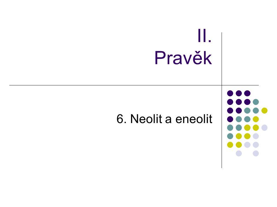 II. Pravěk 6. Neolit a eneolit