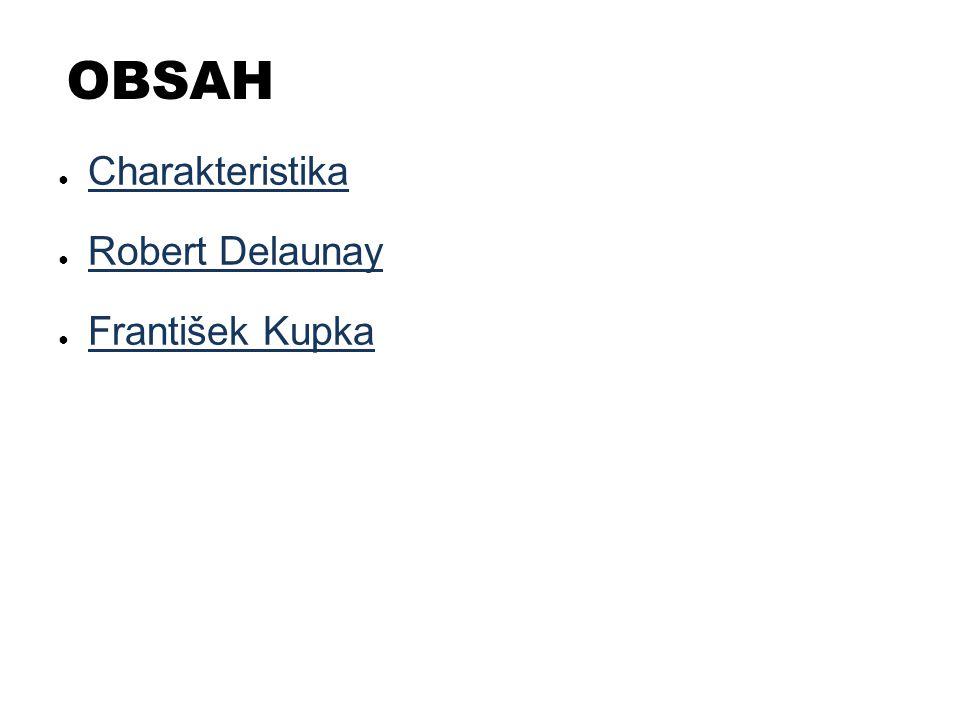 OBSAH Charakteristika Robert Delaunay František Kupka
