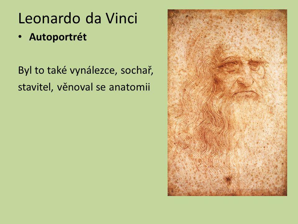 Leonardo da Vinci Autoportrét Byl to také vynálezce, sochař,