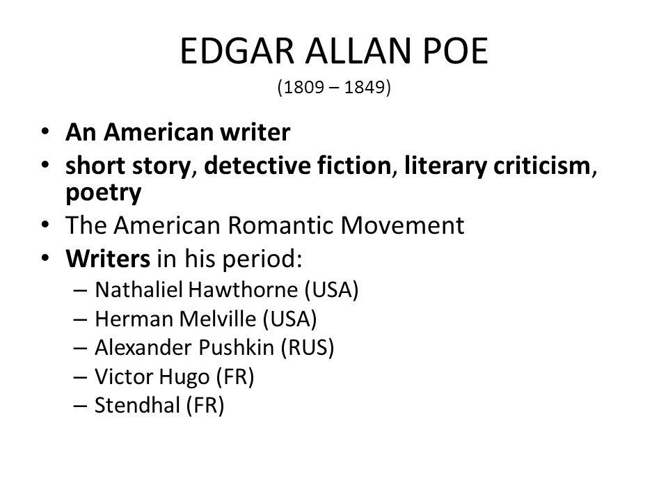 EDGAR ALLAN POE (1809 – 1849) An American writer