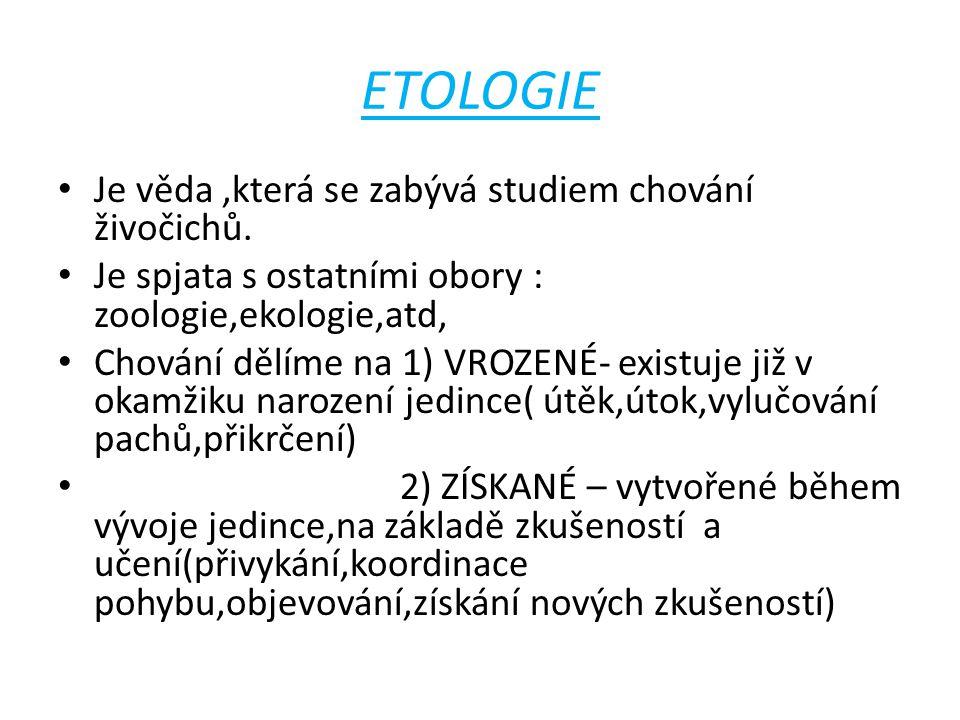 ETOLOGIE Je věda ,která se zabývá studiem chování živočichů.