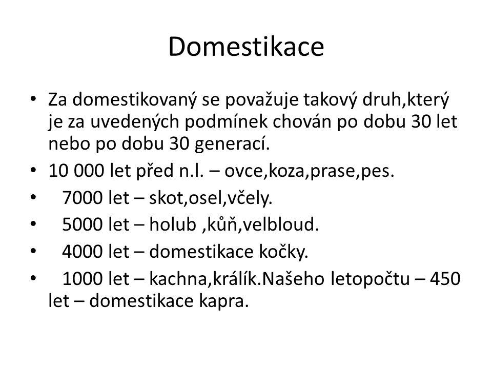 Domestikace Za domestikovaný se považuje takový druh,který je za uvedených podmínek chován po dobu 30 let nebo po dobu 30 generací.