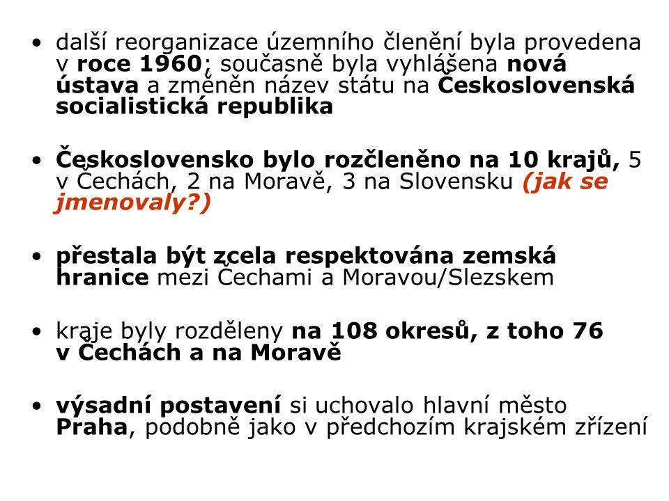 další reorganizace územního členění byla provedena v roce 1960; současně byla vyhlášena nová ústava a změněn název státu na Československá socialistická republika