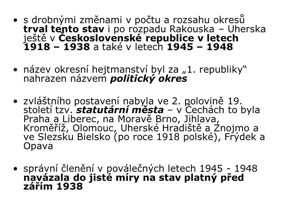 s drobnými změnami v počtu a rozsahu okresů trval tento stav i po rozpadu Rakouska – Uherska ještě v Československé republice v letech 1918 – 1938 a také v letech 1945 – 1948