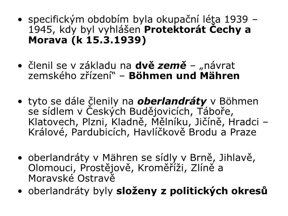 specifickým obdobím byla okupační léta 1939 – 1945, kdy byl vyhlášen Protektorát Čechy a Morava (k 15.3.1939)