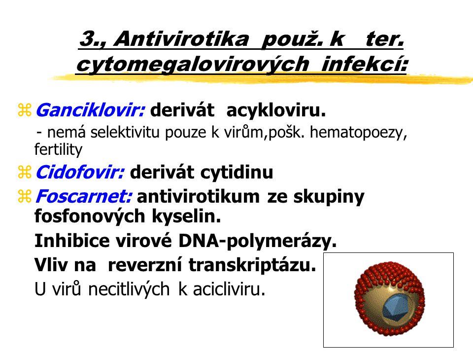 3., Antivirotika použ. k ter. cytomegalovirových infekcí: