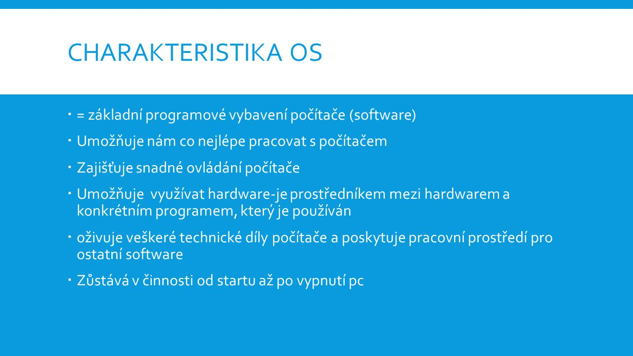 Charakteristika os = základní programové vybavení počítače (software)